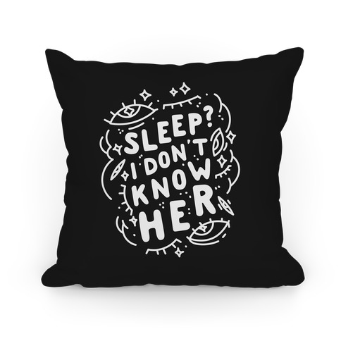 Sleep? I Don't Know Her Pillow