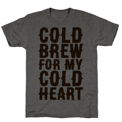 Cold Brew For My Cold Heart T-Shirt