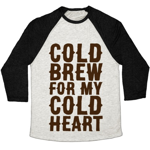 Cold Brew For My Cold Heart Baseball Tee