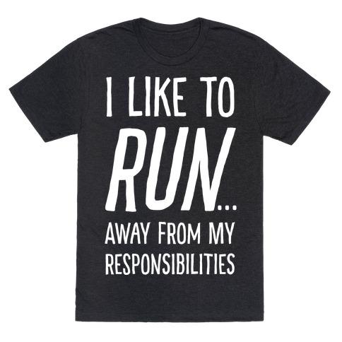 I Like To Run Away From My Responsibilities Mens T-Shirt