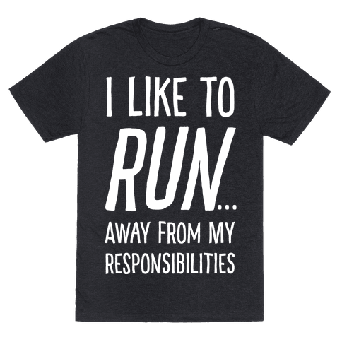 I Like To Run Away From My Responsibilities Mens T-Shirt