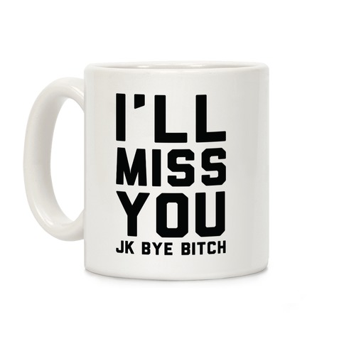 I'll Miss You JK Bye Bitch Coffee Mug