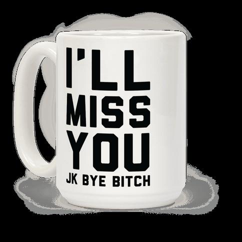 I'll Miss You JK Bye Bitch