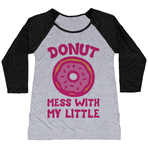 Donut Mess With My Little  Baseball Tee