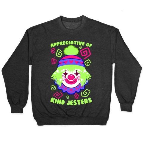 Appreciative of Kind Jesters Pullover