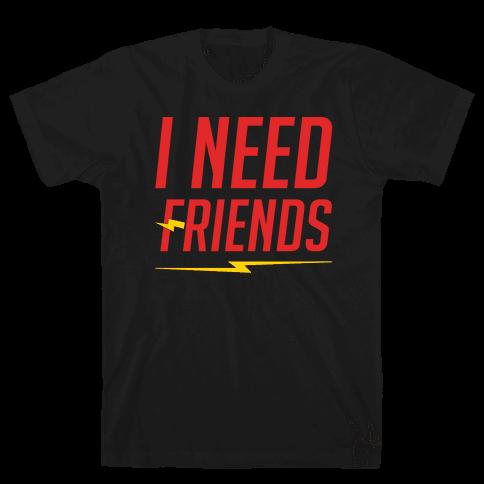 I Need Friends Parody White Print Mens T-Shirt