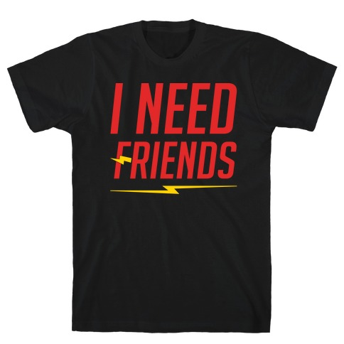 I Need Friends Parody White Print Mens T-Shirt