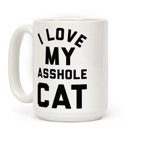 I Love My Asshole Cat Coffee Mug