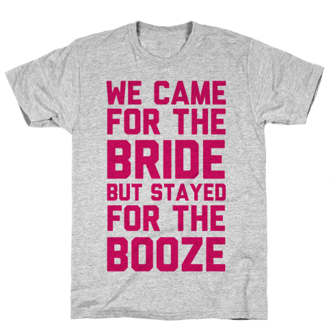 We Came For The Bride But Stayed For The Booze Mens T-Shirt