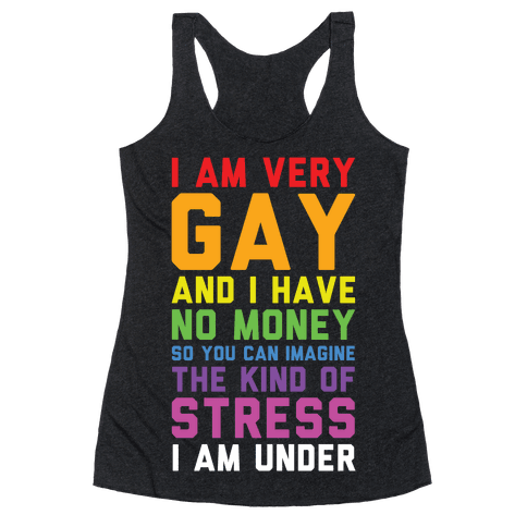 I Am Very Gay And I Have No Money Racerback Tank Top