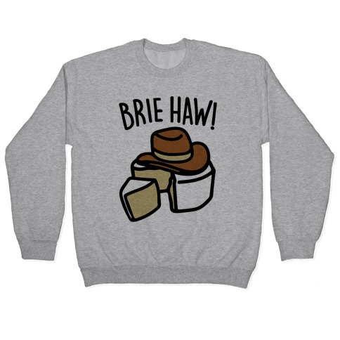 Brie Haw Parody Pullover