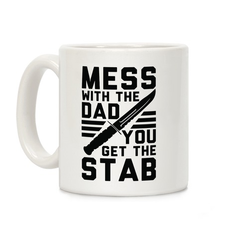 Mess with the Dad You Get the Stab Coffee Mug