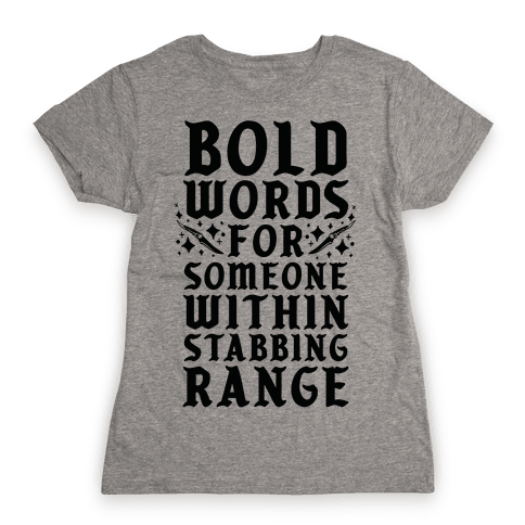Bold Words For Someone Within Stabbing Range Womens T-Shirt