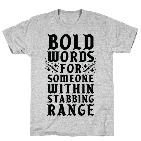 Bold Words For Someone Within Stabbing Range Mens/Unisex T-Shirt