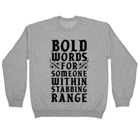 Bold Words For Someone Within Stabbing Range Pullover