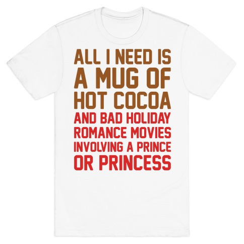 All I Need Is A Mug of Hot Cocoa and Bad Holiday Romance Movies T-Shirt