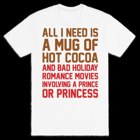 All I Need Is A Mug of Hot Cocoa and Bad Holiday Romance Movies  Mens T-Shirt