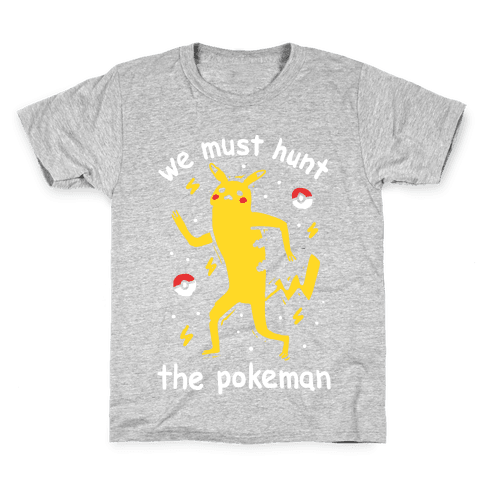 We Must Hunt The Pokeman Kids T-Shirt