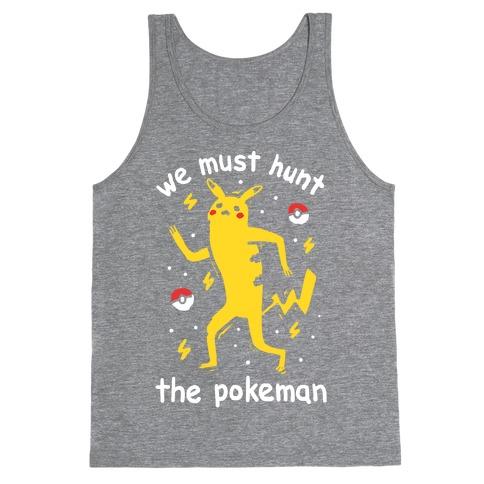 We Must Hunt The Pokeman Tank Top