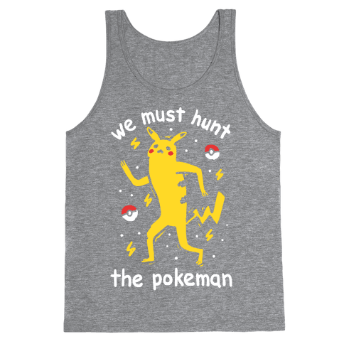 We Must Hunt The Pokeman Tank Top