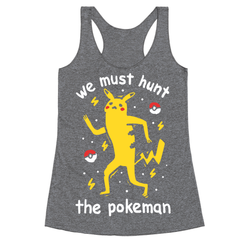 We Must Hunt The Pokeman Racerback Tank Top