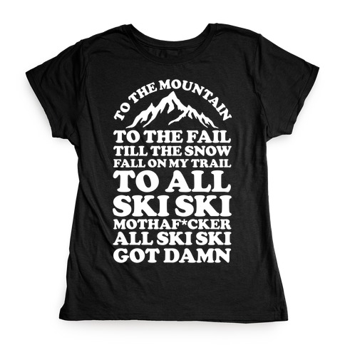 All Ski Ski Mothaf*cker Womens T-Shirt