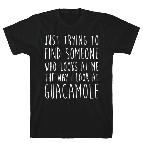 The Way I Look At Guacamole Mens T-Shirt