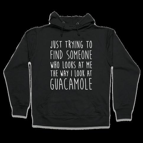 The Way I Look At Guacamole Hooded Sweatshirt