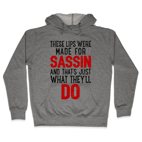 These Lips Were Made For Sassin' Hooded Sweatshirt