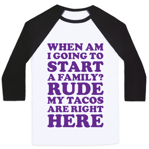 Rude My Tacos Are Right Here Baseball Tee