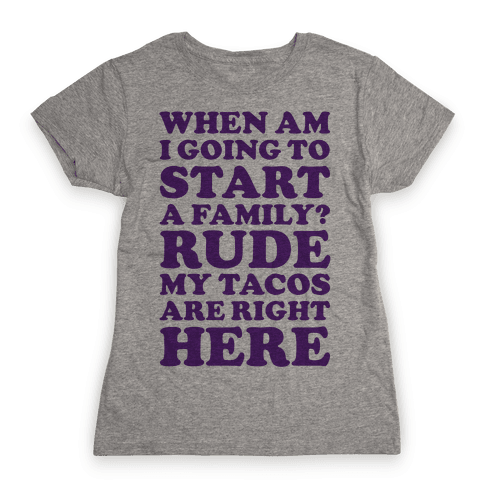 Rude My Tacos Are Right Here Womens T-Shirt