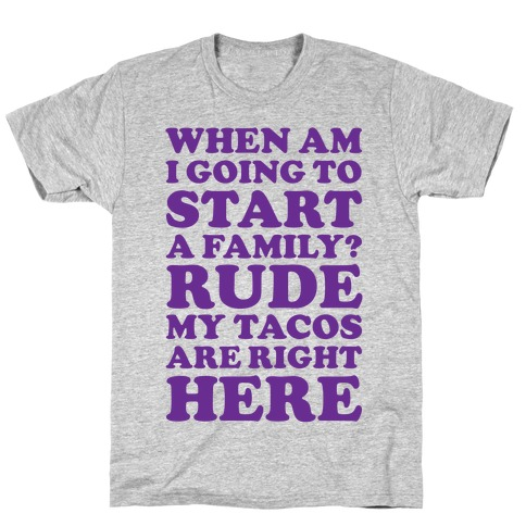 Rude My Tacos Are Right Here T-Shirt