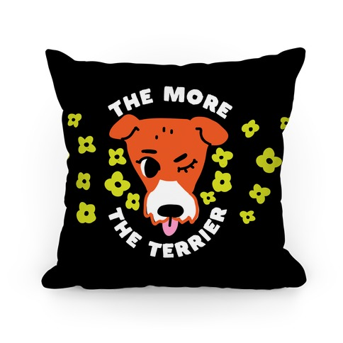 The More the Terrier Pillow