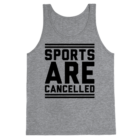 Sports Are Cancelled Tank Top