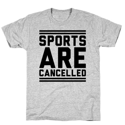Sports Are Cancelled T-Shirt