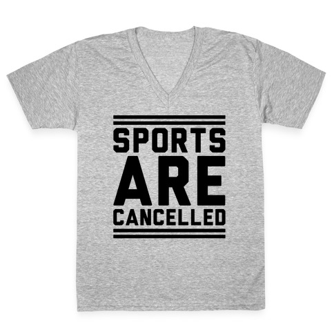 Sports Are Cancelled V-Neck Tee Shirt