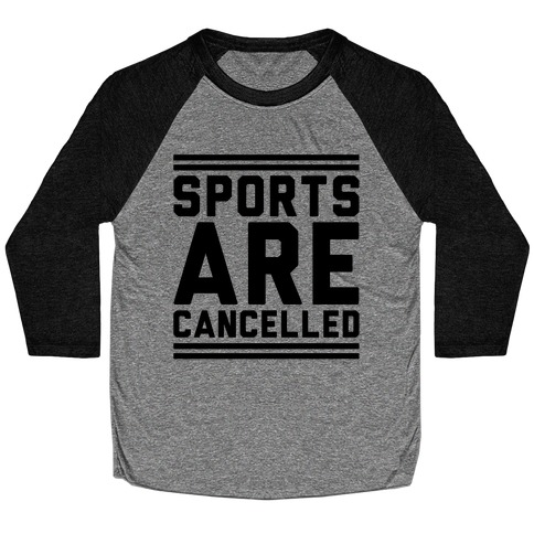 Sports Are Cancelled Baseball Tee