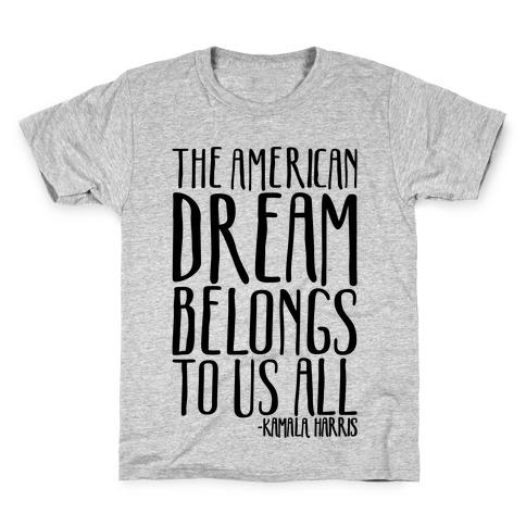 The American Dream Belongs To Us All Kamala Harris Quote Kids T-Shirt