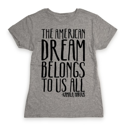 The American Dream Belongs To Us All Kamala Harris Quote Womens T-Shirt