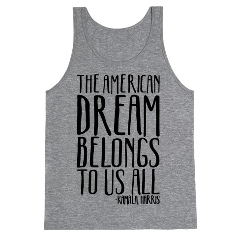 The American Dream Belongs To Us All Kamala Harris Quote Tank Top