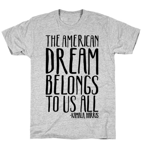 The American Dream Belongs To Us All Kamala Harris Quote T-Shirt