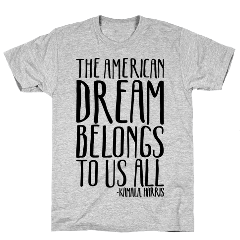 The American Dream Belongs To Us All Kamala Harris Quote  Mens T-Shirt