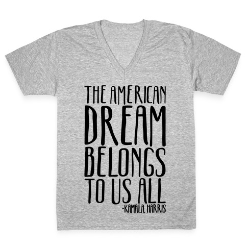 The American Dream Belongs To Us All Kamala Harris Quote V-Neck Tee Shirt