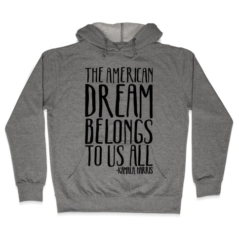 The American Dream Belongs To Us All Kamala Harris Quote Hooded Sweatshirt