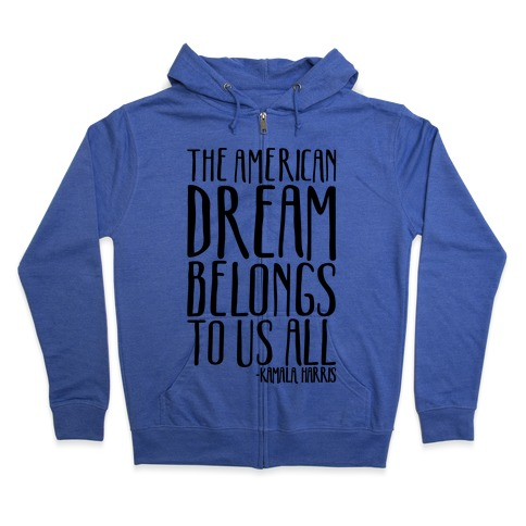 The American Dream Belongs To Us All Kamala Harris Quote Zip Hoodie