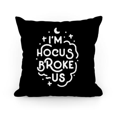 I'm Hocus Broke-us Pillow