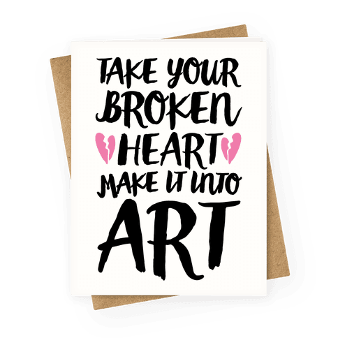 Take Your Broken Heart Make It Into Art Greeting Card