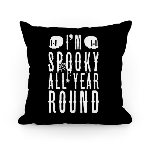 I'm Spooky All Year Round Pillow