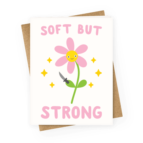 Soft But Strong Flower Greeting Card