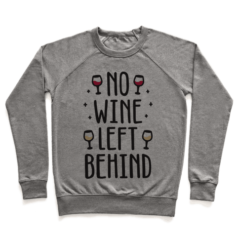 No Wine Left Behind Pullover